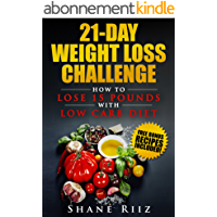 Low Carb: 21-Day Weight Loss Challenge - How to Lose 15 Pounds with Low Carb Diet (FREE BONUS included!) (Low Carb Diet, Low Carb Cookbook, Clean Eating) (English Edition)