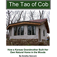 The Tao of Cob: How a Kansas Grandmother Built Her Own Natural Home in the Woods