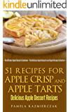 51 Recipes For Apple Crisp and Apple Tarts – Delicious Apple Dessert Recipes (The Ultimate Apple Desserts Cookbook – The Delicious Apple Desserts and Apple Recipes Collection 7)