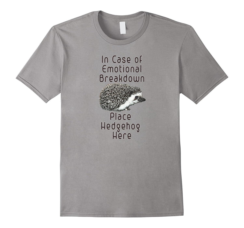 In Case of Emotional Breakdown Place Hedgehog Here Tee Shirt-AZP