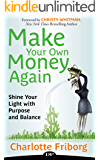 Make Your Own Money Again: Shine Your Light with Purpose and Balance