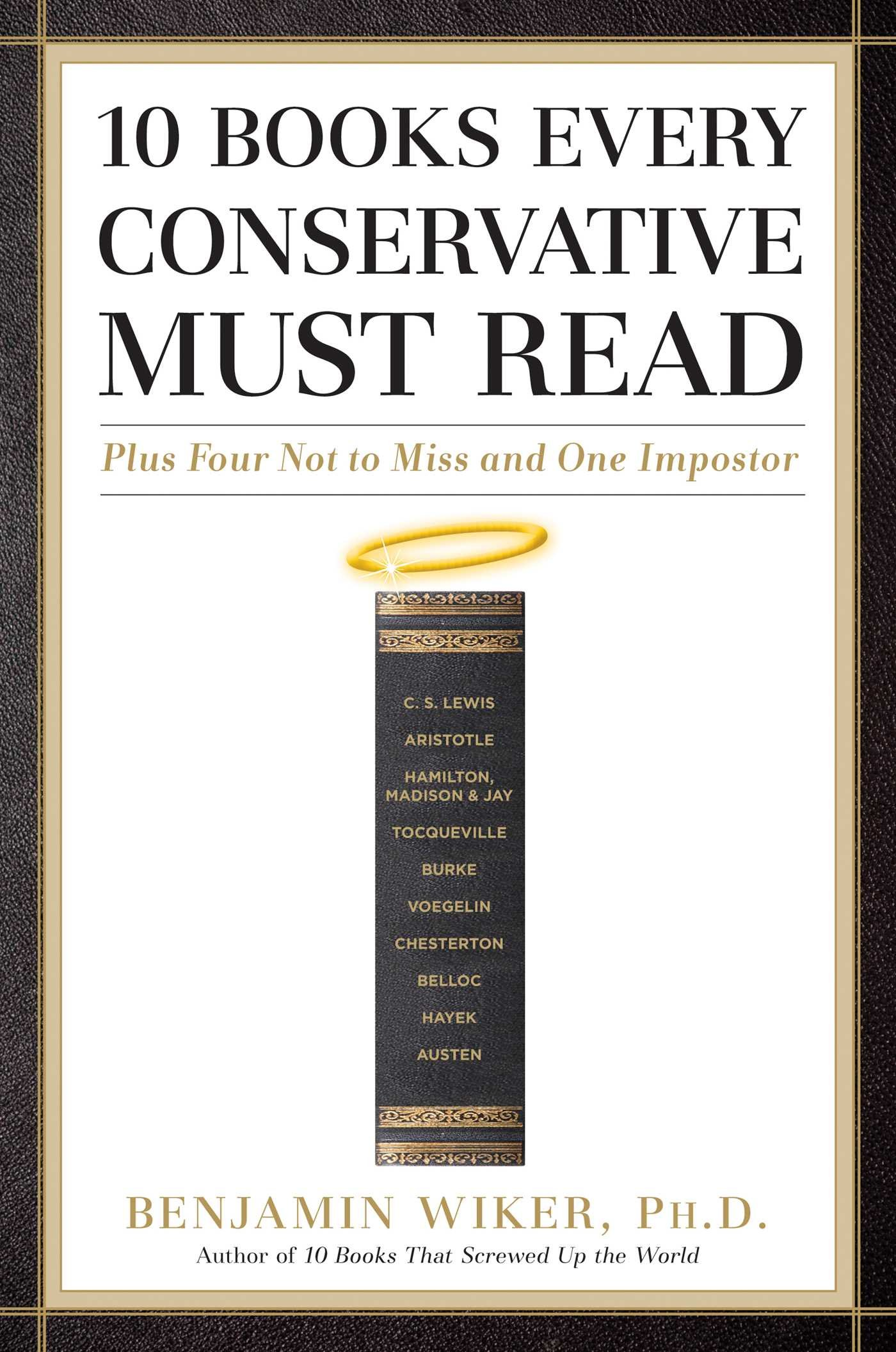 10 Books Every Conservative Must Read: Plus Four Not to Miss
