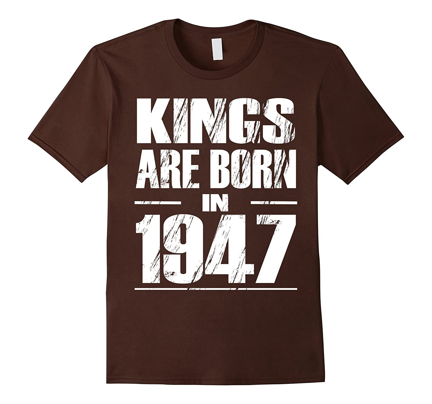 Mens Funny Kings Are Born In 1947 Shirt 70th Birthday Gifts Tee