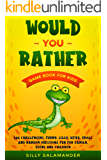 Would You Rather Game Book for Kids: 500 Challenging, Funny, Silly, Weird, Gross and Random Questions Fun for Family, Teens and Children