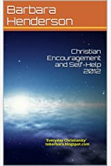 Christian Encouragement and Self-Help 2012:  'Everyday Christianity' tobarbara.blogspot.com Kindle Edition