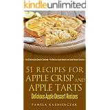 51 Recipes For Apple Crisp and Apple Tarts – Delicious Apple Dessert Recipes (The Ultimate Apple Desserts Cookbook – The Deli