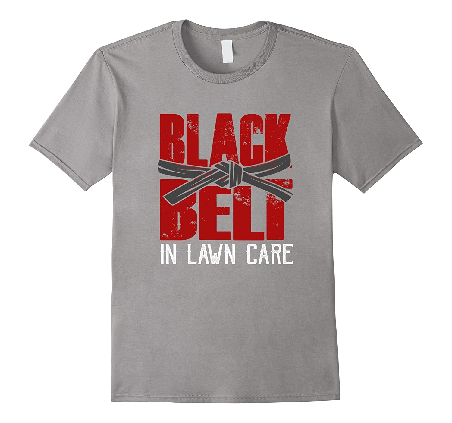 Black belt in lawn care funny landscapers t shirt tj for Lawn care t shirt designs