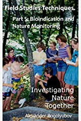 Field Studies Techniques. Part 5. Bioindication and Nature Monitoring: Investigating Nature Together Kindle Edition