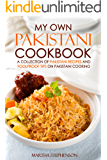 My Own Pakistani Cookbook: A Collection of Pakistani Recipes and Foolproof Tips on Pakistani Cooking