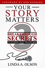 Your Story Matters! : 3 Breakthrough Secrets to Stories That Transform Kindle Edition