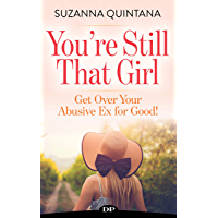 You're Still That Girl: Get Over Your Abusive Ex for Good! (English Edition)