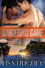 Dangerous Game: Black Cipher Files series Book 4 Kindle Edition