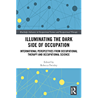 Illuminating The Dark Side of Occupation: International Perspectives from Occupational Therapy and Occupational Science…