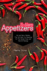 5-Alarm Appetizers: Hot and Spicy Starters That Will Have You Reaching for The Garden Hose and Second Helpings Kindle Edition