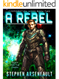 A Rebel: (CORPORATION WARS Book 2)