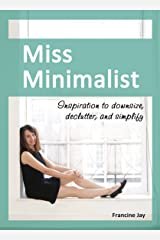 Miss Minimalist: Inspiration to Downsize, Declutter, and Simplify Kindle Edition