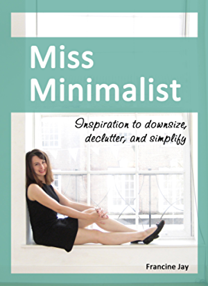 Miss Minimalist: Inspiration to Downsize; Declutter; and Simplify
