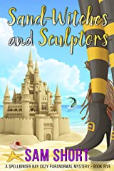 Sand-Witches and Sculptors: A Spellbinder Bay Cozy Paranormal Mystery - Book Five (Spellbinder Bay Paranormal Cozy Mystery Series 5) Kindle Edition