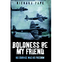 Boldness Be My Friend (True Stories from World War II)