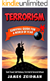 TERRORISM: SURVIVAL GUIDE FOR A WORLD OF FEAR - Safe Travel, Self Defense, First Aid & Terrorist Attack