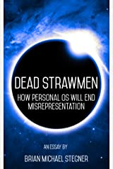 Dead Strawmen: How Personal OS Will End Misrepresentation Kindle Edition