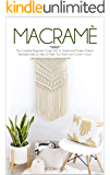 Macramè: The Complete Beginner's Guide With 22 Simple and Modern Projects Illustrated Step by Step to Make Your Home and…