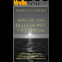 Más de 200 Reflexiones Cristianas: Edificantes reflexiones cristianas para meditar en la Palabra de Dios y enriquecer tu vida