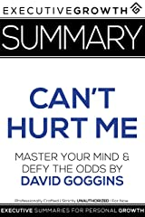 Summary: Can't Hurt Me - Master Your Mind and Defy the Odds by David Goggins Kindle Edition