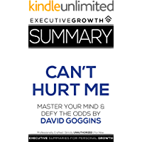 Summary: Can't Hurt Me - Master Your Mind and Defy the Odds by David Goggins (English Edition)
