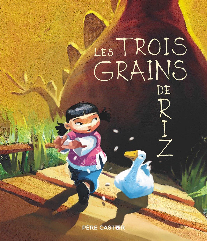 Les trois grains de riz Album – 21 mars 2018 Agnès Bertron-Martin Virginie Sanchez Père Castor-Flammarion 2081427354