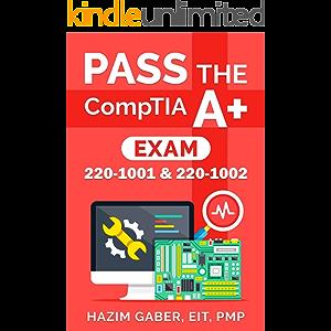 PASS the CompTIA A+ Exam: 220-1001 & 220-1002