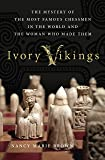 Ivory Vikings: The Mystery of the Most Famous Chessmen in the Wor