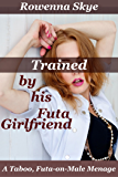 Trained by his Futa Girlfriend: A Taboo Futa-on-Male Menage (His Futa Training Book 2)