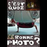 C'est quoi, une bonne photo?: et autres chroniques de Photographier.fr