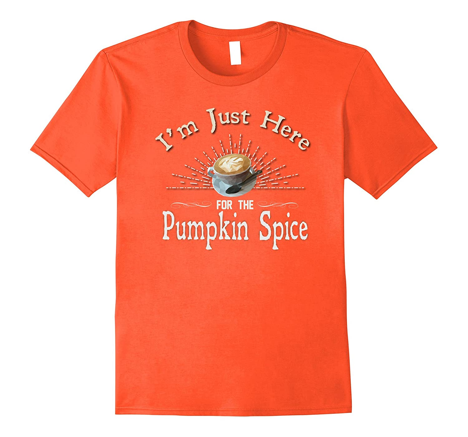 Im Just Here for the Pumpkin Spice T Shirt Women Men Plus-TJ