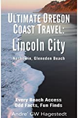 Ultimate Oregon Coast Travel: Lincoln City (Gleneden Beach, Neskowin): Every Beach Access, Odd Facts, Fun Finds Kindle Edition