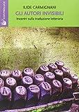 Gli autori invisibili. Incontri sulla traduzione letteraria