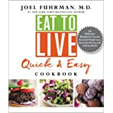 Eat to Live Quick and Easy Cookbook: 131 Delicious Recipes for Fast and Sustained Weight Loss, Reversing Disease, and Lifelon