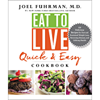Eat to Live Quick and Easy Cookbook: 131 Delicious Recipes for Fast and Sustained Weight Loss, Reversing Disease, and Lifelong Health (English Edition)