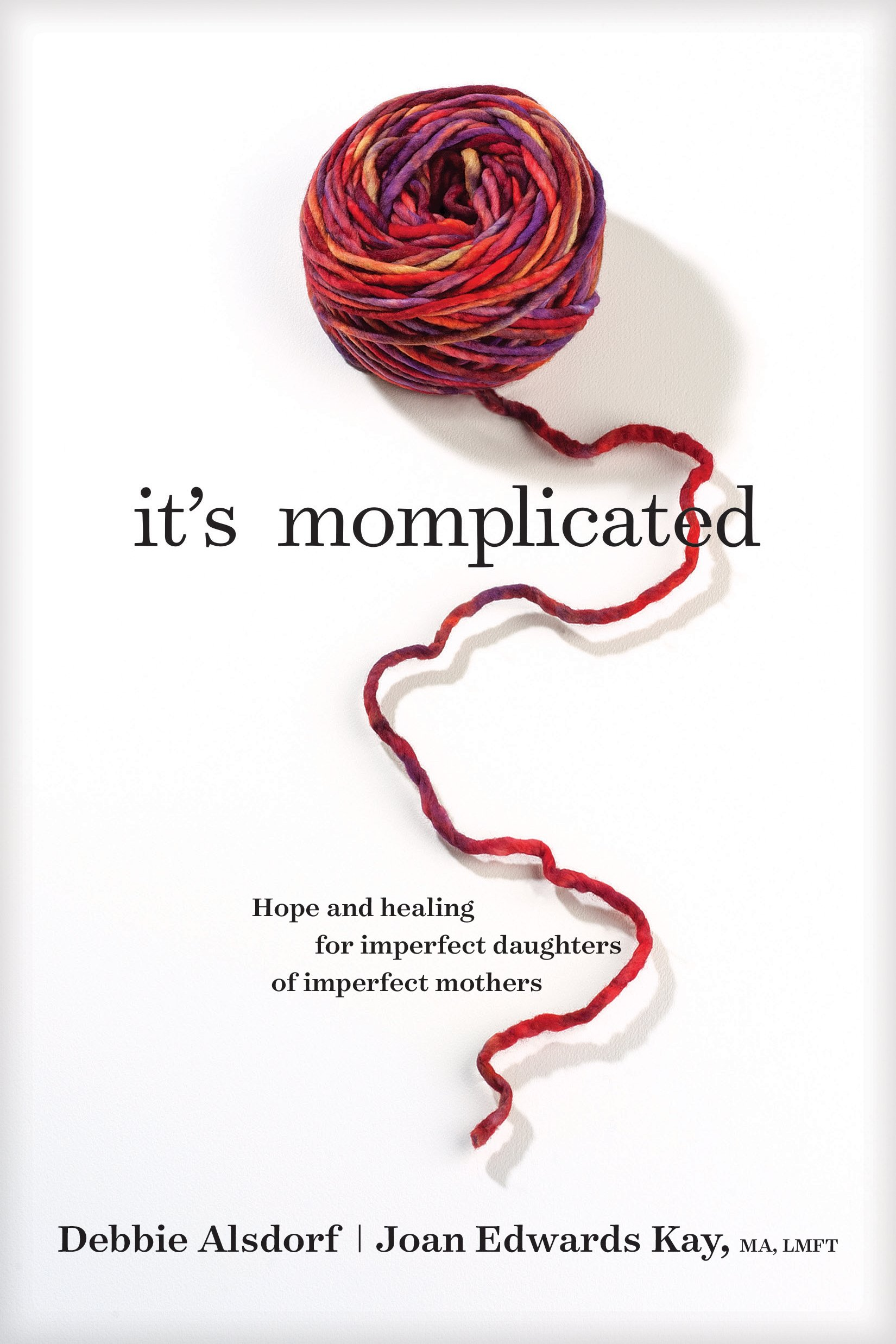 It's Momplicated: Hope and Healing for Imperfect Daughters