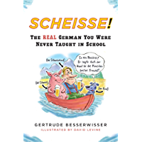 Scheisse!: The Real German You Were Never Taught in School (English Edition)