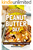 Let's Go Nuts for National Peanut Butter Day: 40 Nutty & Nutritious Family Recipes