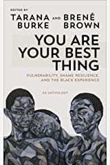 You Are Your Best Thing: Vulnerability, Shame Resilience and the Black Experience: An anthology Kindle Edition