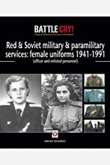 Red & Soviet military & paramilitary services: female uniforms 1941-1991: (officer and enlisted personnel) (Battle Cry! Original Military Uniforms of the World) Kindle Edition