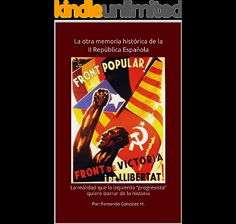 """La otra memoria histórica de la II República Española: La realidad que la izquierda """"progresista"""" quiere borrar de la historia eBook: González M., Fernando: Amazon.es: Tienda Kindle"""