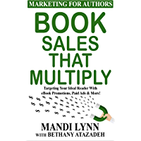 Book Sales That Multiply: Targeting Your Ideal Reader With eBook Promotions, Paid Ads & More! (Marketing For Authors 3) (English Edition)
