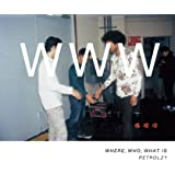 WHERE, WHO, WHAT IS PETROLZ?(完全生産限定盤)