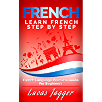 Learn French Step by Step: French Language Practical Guide for Beginners (English Edition)