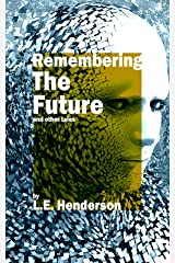 Remembering The Future - Fantasy and Science Fiction Anthology: And Other Tales Kindle Edition