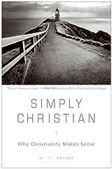 Simply Christian: Why Christianity Makes Sense Kindle Edition